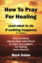 Cover of How To Pray For Healing (and what to do if nothing happens)